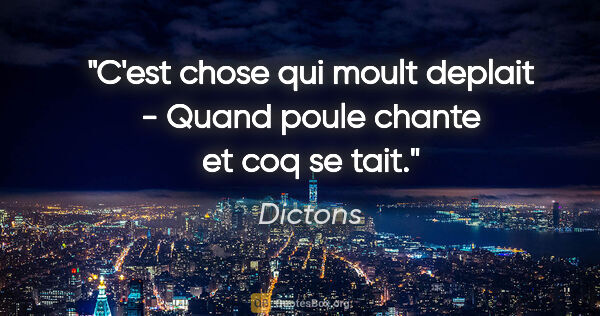 "Dictons citation: ""C'est chose qui moult deplait - Quand poule chante et coq se..."""