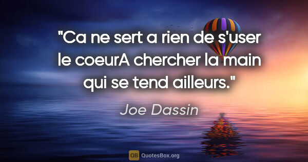 "Joe Dassin citation: ""Ca ne sert a rien de s'user le coeurA chercher la main qui se..."""