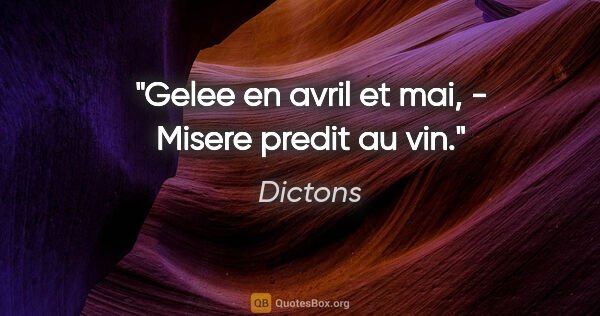 "Dictons citation: ""Gelee en avril et mai, - Misere predit au vin."""