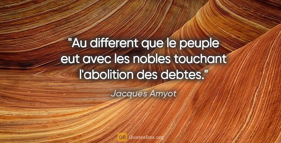 """Jacques Amyot citation: """"Au different que le peuple eut avec les nobles touchant..."""""""
