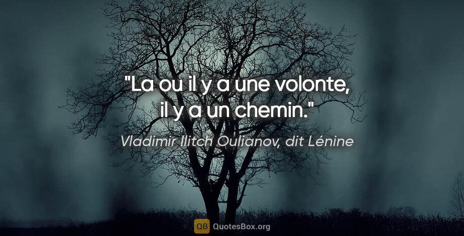 """Vladimir Ilitch Oulianov, dit Lénine citation: """"La ou il y a une volonte, il y a un chemin."""""""