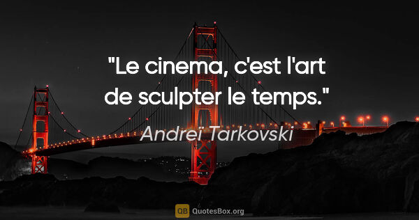 "Andreï Tarkovski citation: ""Le cinema, c'est l'art de sculpter le temps."""