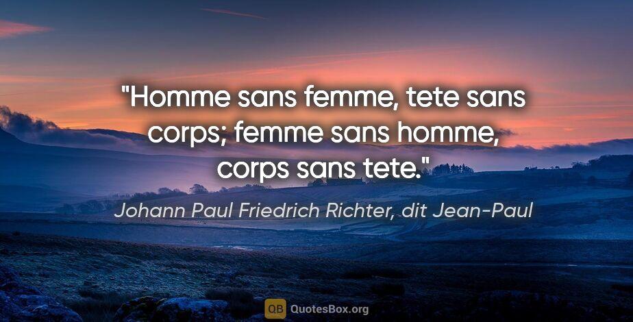 """Johann Paul Friedrich Richter, dit Jean-Paul citation: """"Homme sans femme, tete sans corps; femme sans homme, corps..."""""""