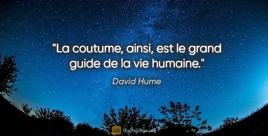 """David Hume citation: """"La coutume, ainsi, est le grand guide de la vie humaine."""""""