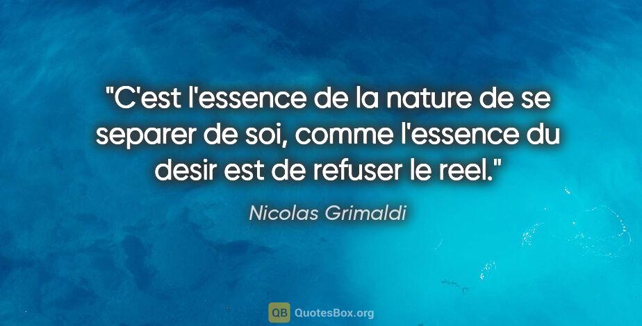 """Nicolas Grimaldi citation: """"C'est l'essence de la nature de se separer de soi, comme..."""""""
