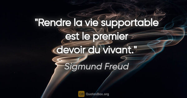 "Sigmund Freud citation: ""Rendre la vie supportable est le premier devoir du vivant."""