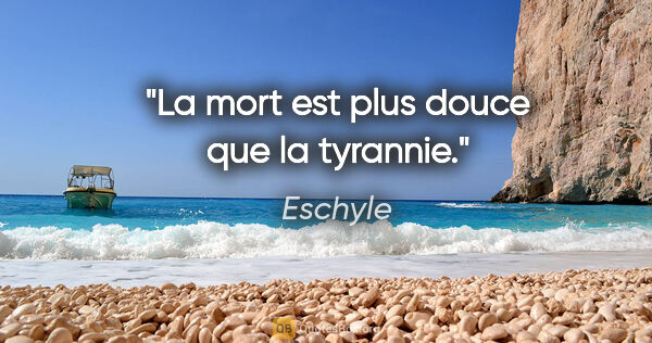 "Eschyle citation: ""La mort est plus douce que la tyrannie."""