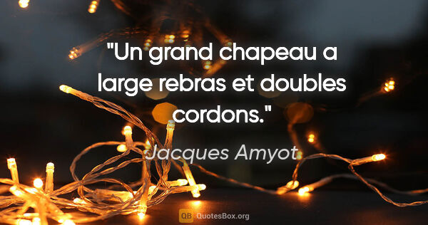 "Jacques Amyot citation: ""Un grand chapeau a large rebras et doubles cordons."""