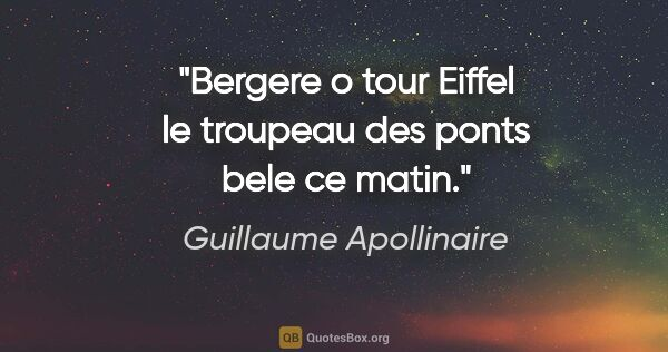 "Guillaume Apollinaire citation: ""Bergere o tour Eiffel le troupeau des ponts bele ce matin."""