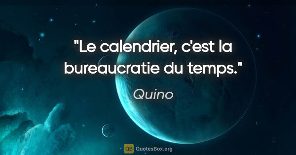 "Quino citation: ""Le calendrier, c'est la bureaucratie du temps."""