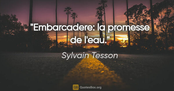 "Sylvain Tesson citation: ""Embarcadere: la promesse de l"