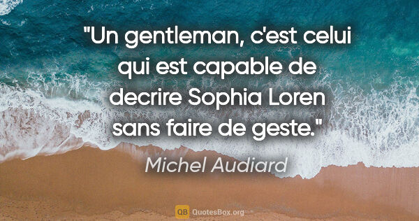 "Michel Audiard citation: ""Un gentleman, c'est celui qui est capable de decrire Sophia..."""