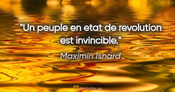 "Maximin Isnard citation: ""Un peuple en etat de revolution est invincible."""