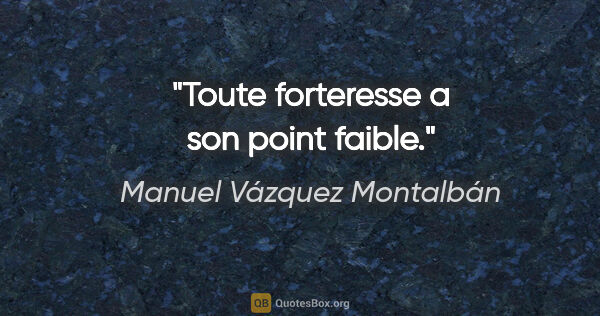 "Manuel Vázquez Montalbán citation: ""Toute forteresse a son point faible."""