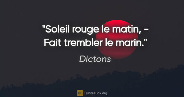 "Dictons citation: ""Soleil rouge le matin, - Fait trembler le marin."""