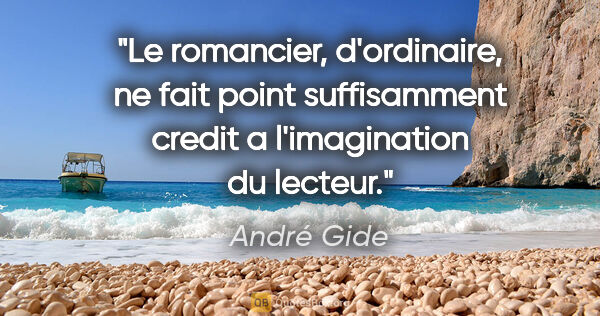 "André Gide citation: ""Le romancier, d'ordinaire, ne fait point suffisamment credit a..."""