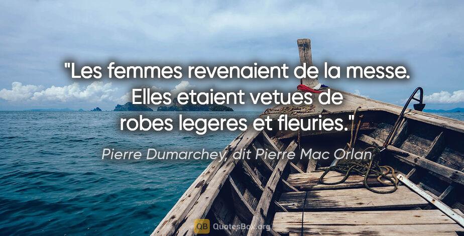 """Pierre Dumarchey, dit Pierre Mac Orlan citation: """"Les femmes revenaient de la messe. Elles etaient vetues de..."""""""