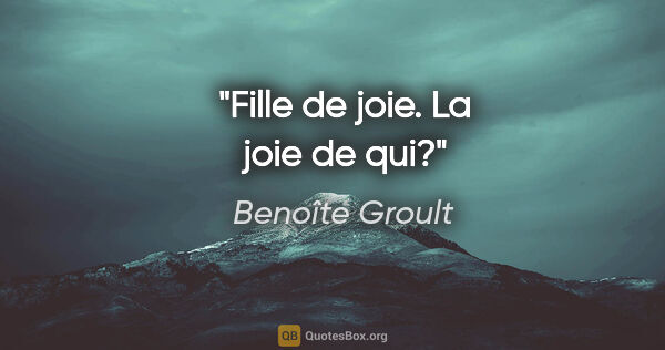 "Benoîte Groult citation: ""Fille de joie. La joie de qui?"""
