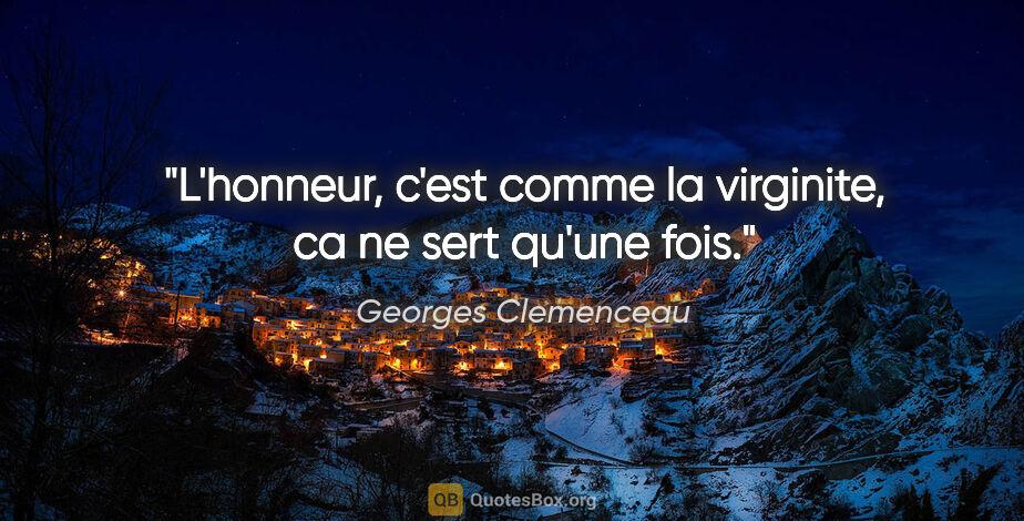 """Georges Clemenceau citation: """"L'honneur, c'est comme la virginite, ca ne sert qu'une fois."""""""