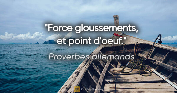 "Proverbes allemands citation: ""Force gloussements, et point d'oeuf."""