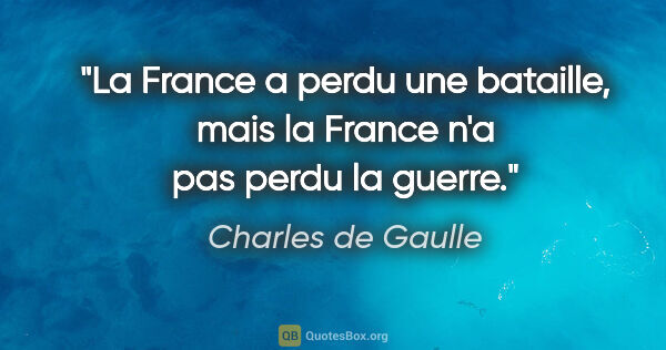 "Charles de Gaulle citation: ""La France a perdu une bataille, mais la France n'a pas perdu..."""