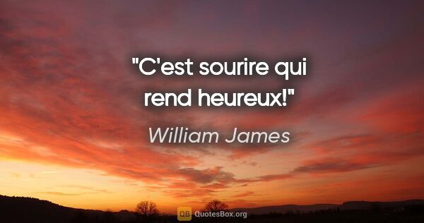 "William James citation: ""C'est sourire qui rend heureux!"""
