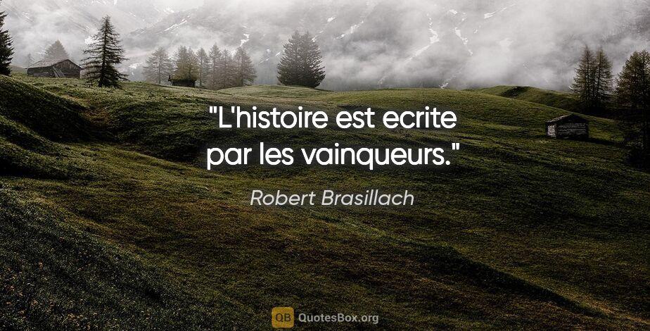"""Robert Brasillach citation: """"L'histoire est ecrite par les vainqueurs."""""""