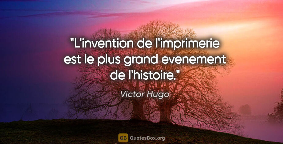 "Victor Hugo citation: ""L'invention de l'imprimerie est le plus grand evenement de..."""