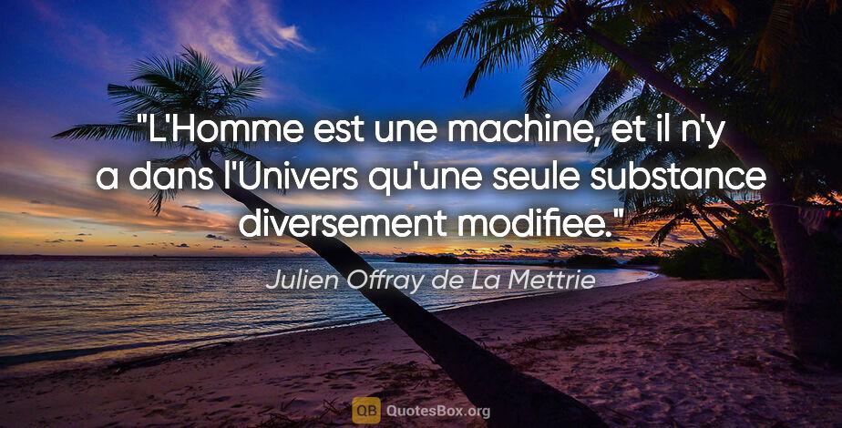"""Julien Offray de La Mettrie citation: """"L'Homme est une machine, et il n'y a dans l'Univers qu'une..."""""""