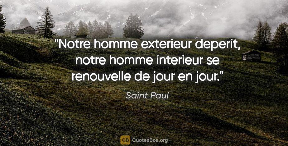 """Saint Paul citation: """"Notre homme exterieur deperit, notre homme interieur se..."""""""