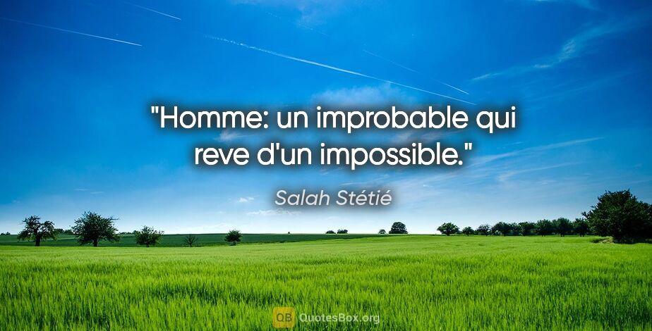 """Salah Stétié citation: """"Homme: un improbable qui reve d'un impossible."""""""